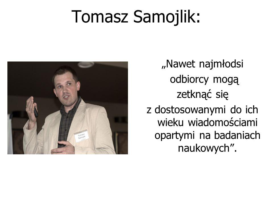 """Tomasz Samojlik: """"Nawet najmłodsi odbiorcy mogą zetknąć się z dostosowanymi do ich wieku wiadomościami opartymi na badaniach naukowych""""."""