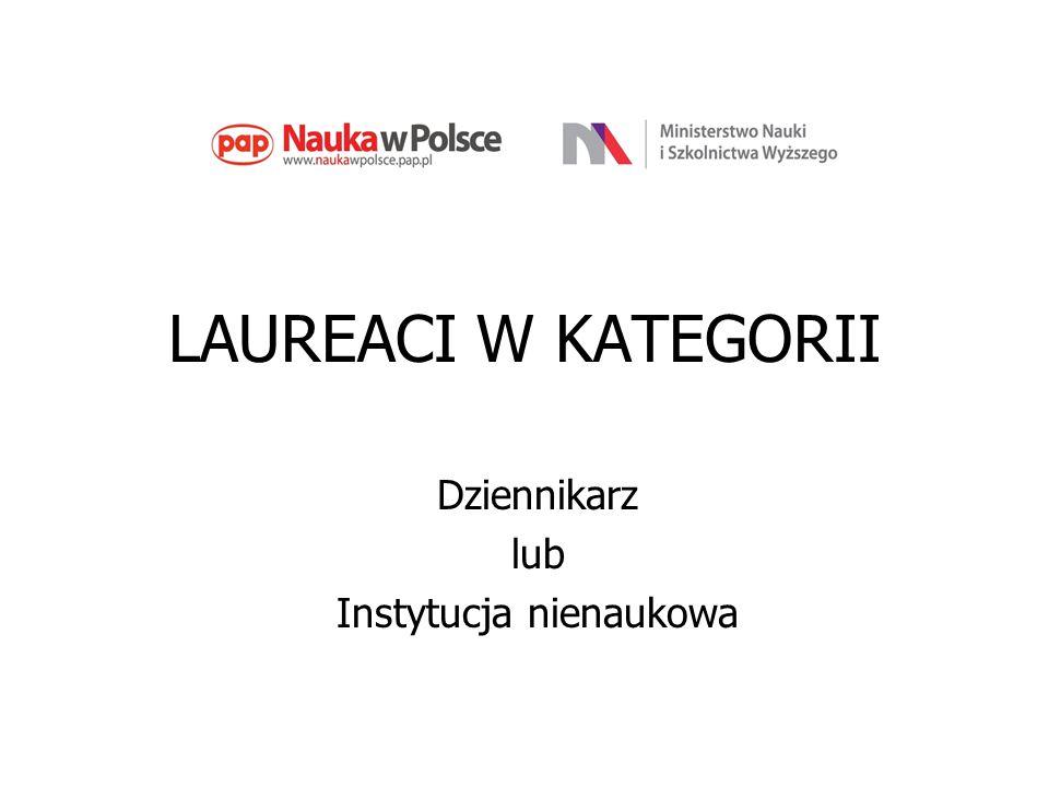 LAUREACI W KATEGORII Dziennikarz lub Instytucja nienaukowa
