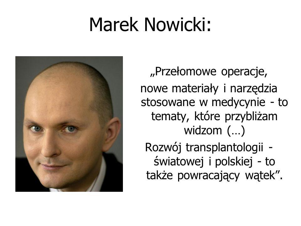 """Marek Nowicki: """"Przełomowe operacje, nowe materiały i narzędzia stosowane w medycynie - to tematy, które przybliżam widzom (…) Rozwój transplantologii"""