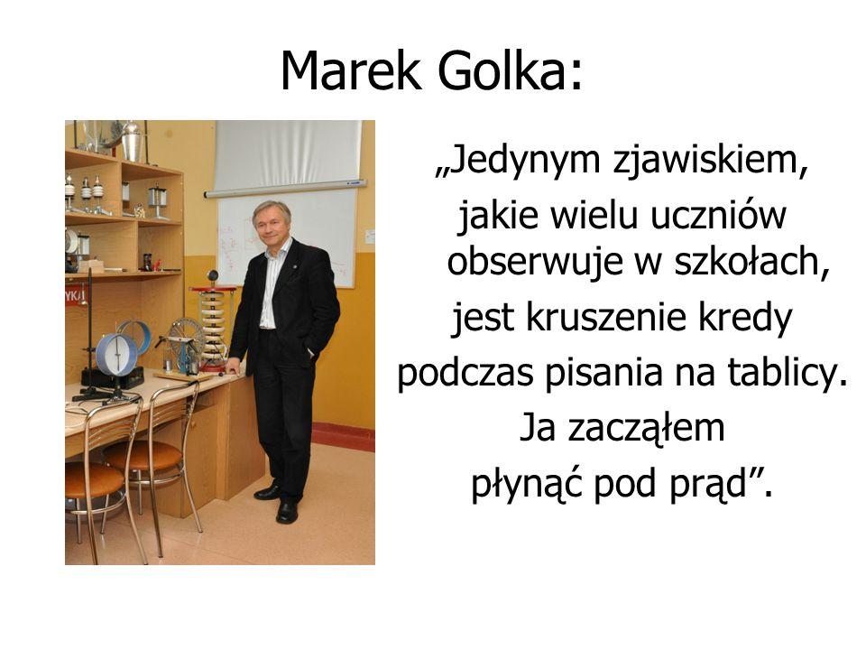 """Marek Golka: """"Jedynym zjawiskiem, jakie wielu uczniów obserwuje w szkołach, jest kruszenie kredy podczas pisania na tablicy. Ja zacząłem płynąć pod pr"""