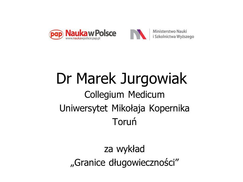 """Dr Marek Jurgowiak Collegium Medicum Uniwersytet Mikołaja Kopernika Toruń za wykład """"Granice długowieczności"""""""