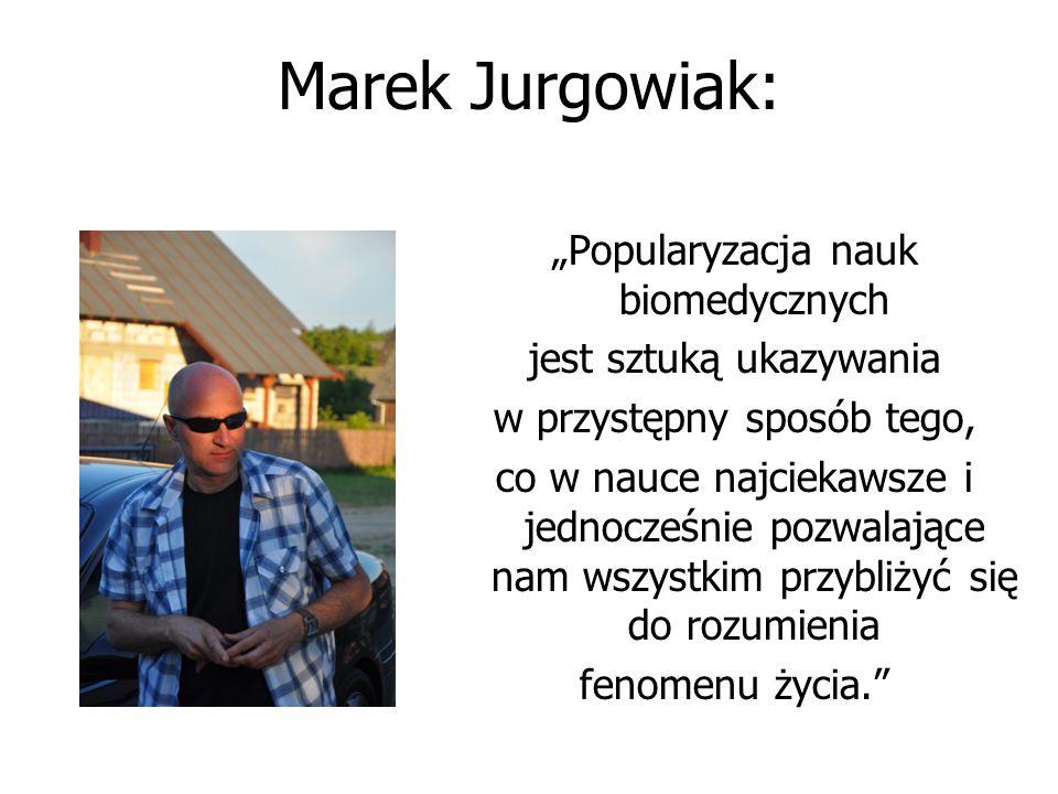 """Marek Jurgowiak: """"Popularyzacja nauk biomedycznych jest sztuką ukazywania w przystępny sposób tego, co w nauce najciekawsze i jednocześnie pozwalające"""