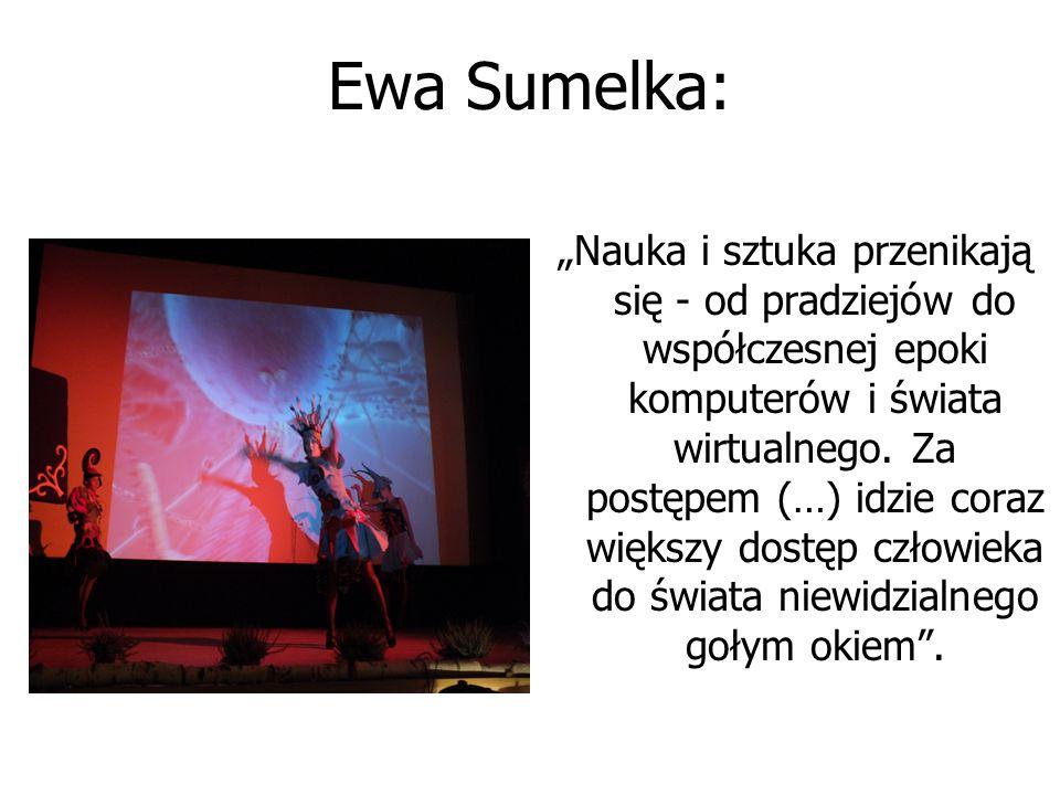 """Ewa Sumelka: """"Nauka i sztuka przenikają się - od pradziejów do współczesnej epoki komputerów i świata wirtualnego. Za postępem (…) idzie coraz większy"""