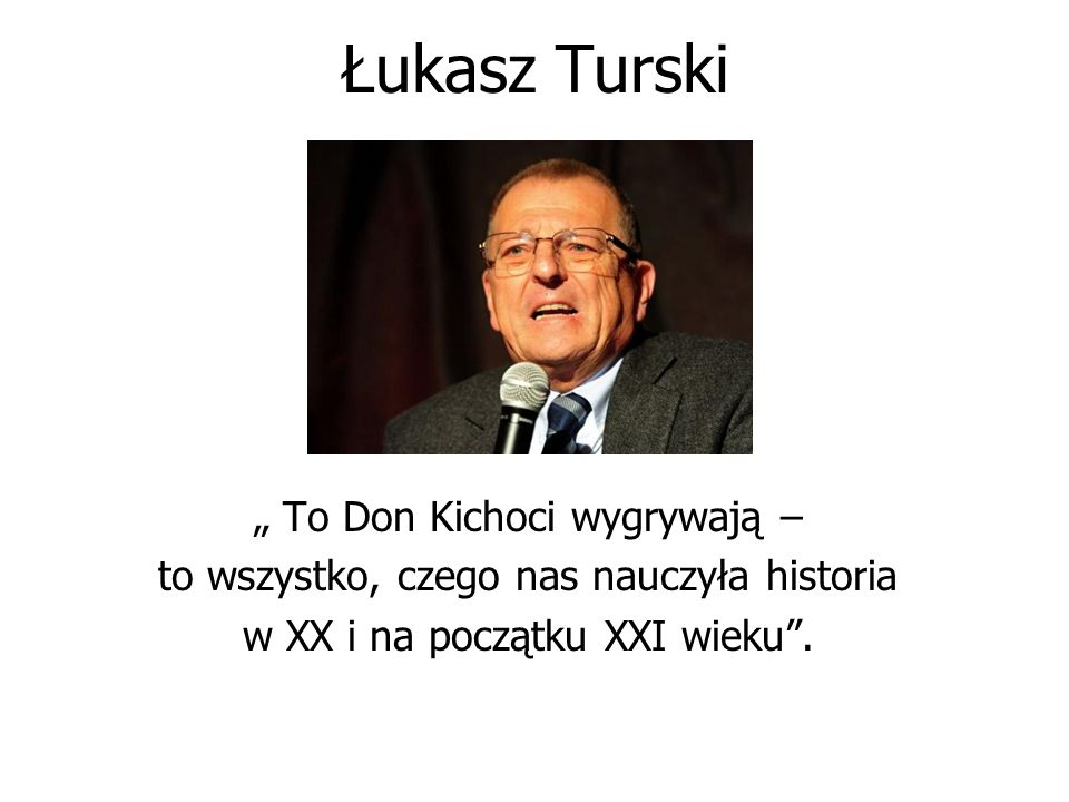 """Łukasz Turski """" To Don Kichoci wygrywają – to wszystko, czego nas nauczyła historia w XX i na początku XXI wieku""""."""