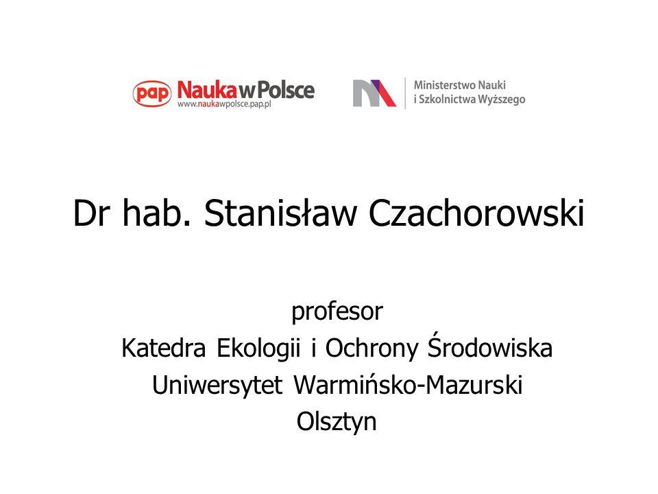 Dr hab. Stanisław Czachorowski profesor Katedra Ekologii i Ochrony Środowiska Uniwersytet Warmińsko-Mazurski Olsztyn