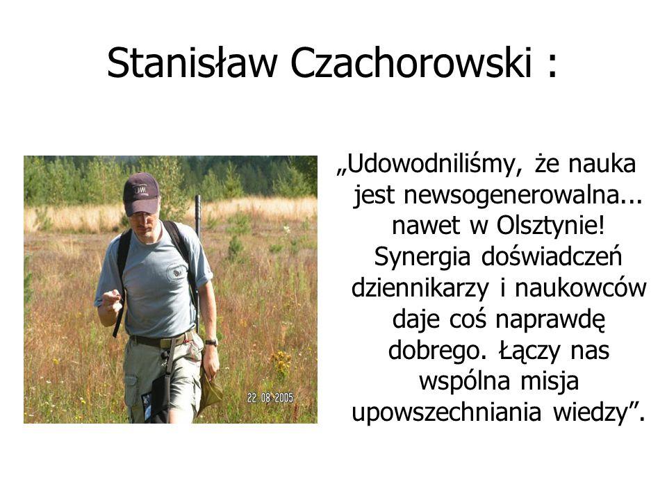 """Stanisław Czachorowski : """"Udowodniliśmy, że nauka jest newsogenerowalna... nawet w Olsztynie! Synergia doświadczeń dziennikarzy i naukowców daje coś n"""