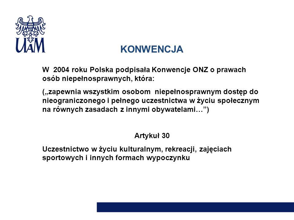 """KONWENCJA W 2004 roku Polska podpisała Konwencje ONZ o prawach osób niepełnosprawnych, która: (""""zapewnia wszystkim osobom niepełnosprawnym dostęp do n"""