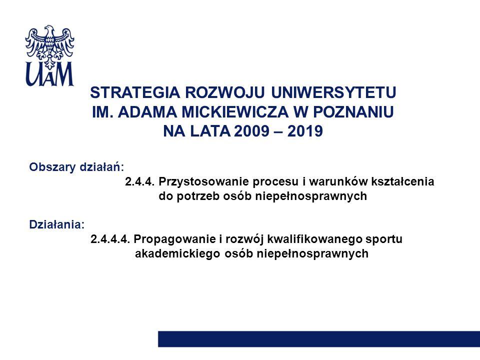 STRATEGIA ROZWOJU UNIWERSYTETU IM. ADAMA MICKIEWICZA W POZNANIU NA LATA 2009 – 2019 Obszary działań: 2.4.4. Przystosowanie procesu i warunków kształce