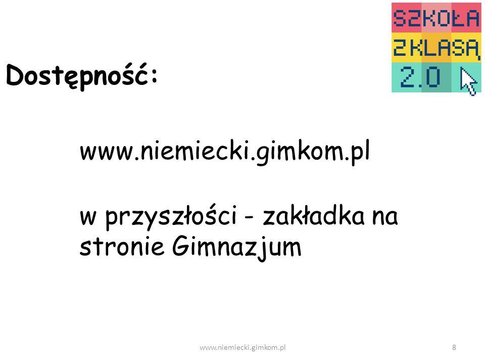www.niemiecki.gimkom.pl8 Dostępność: www.niemiecki.gimkom.pl w przyszłości - zakładka na stronie Gimnazjum