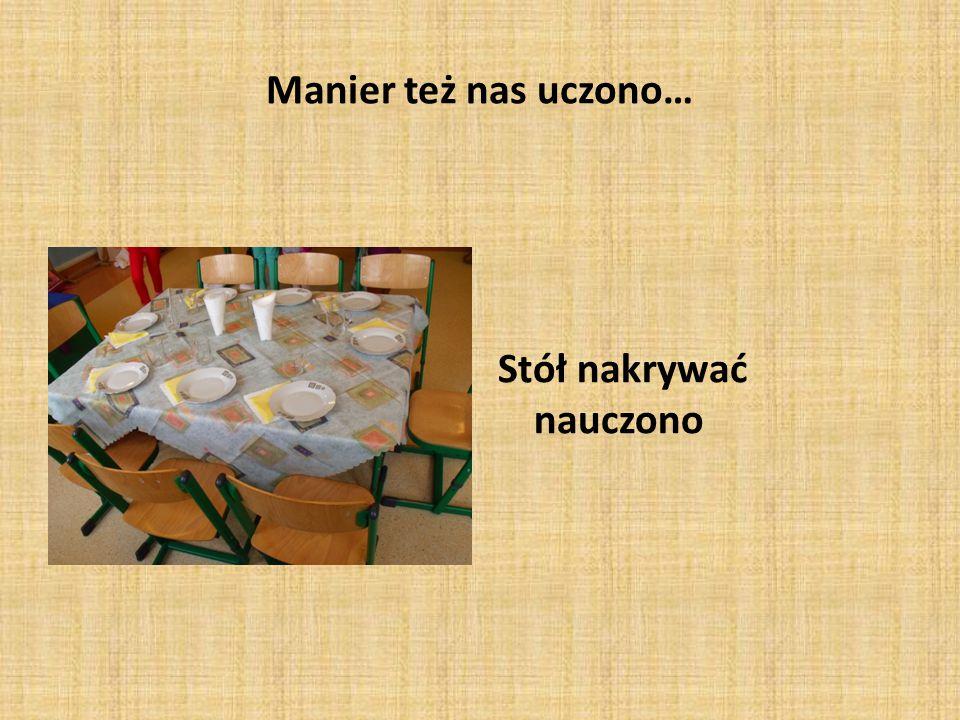 Manier też nas uczono… Stół nakrywać nauczono