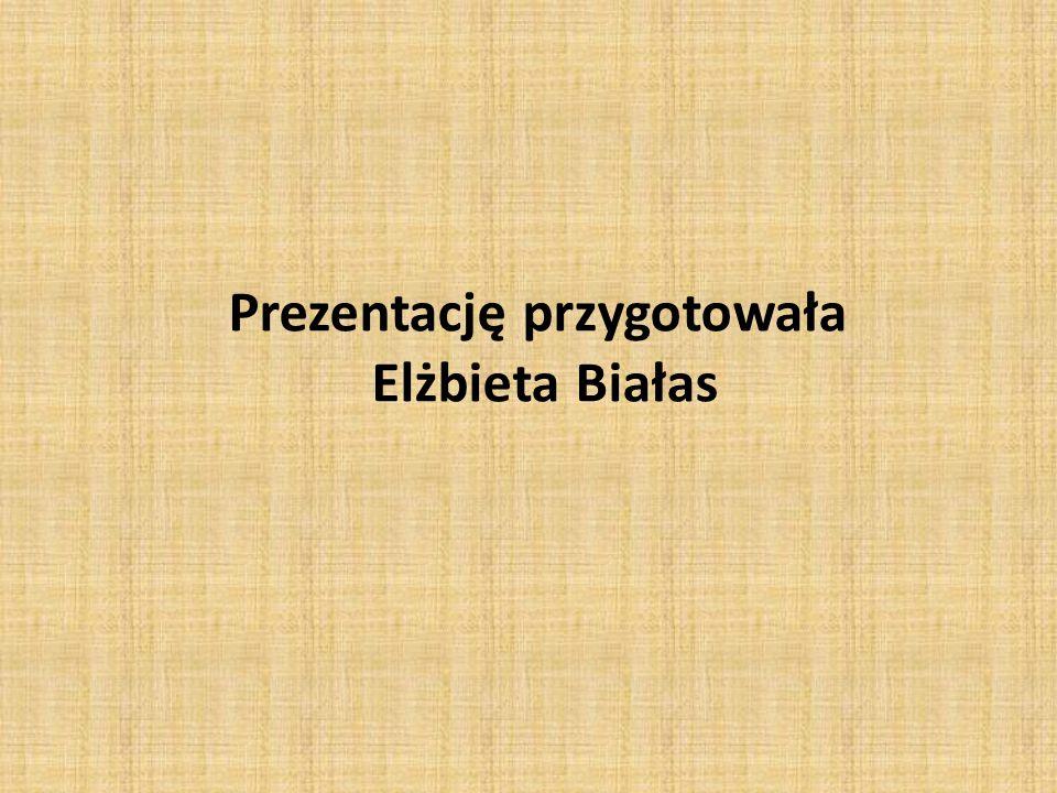 Prezentację przygotowała Elżbieta Białas