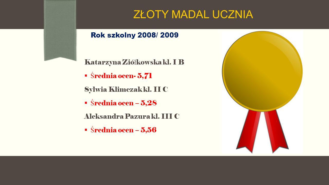 Rok szkolny 2008/ 2009 Katarzyna Zió ł kowska kl. I B  Ś rednia ocen- 5,71 Sylwia Klimczak kl.