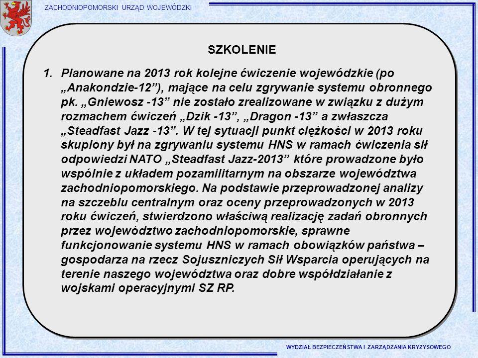 """ZACHODNIOPOMORSKI URZĄD WOJEWÓDZKI WYDZIAŁ BEZPIECZEŃSTWA I ZARZĄDZANIA KRYZYSOWEGO 1.Planowane na 2013 rok kolejne ćwiczenie wojewódzkie (po """"Anakond"""