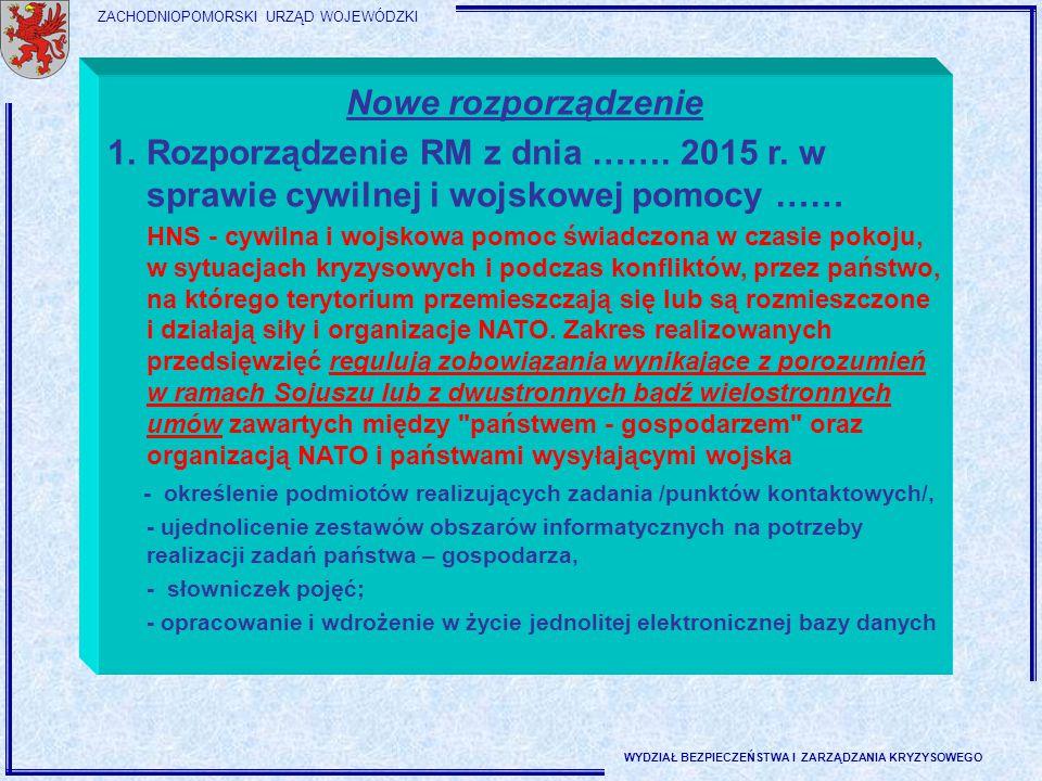 ZACHODNIOPOMORSKI URZĄD WOJEWÓDZKI WYDZIAŁ BEZPIECZEŃSTWA I ZARZĄDZANIA KRYZYSOWEGO Nowe rozporządzenie 1.Rozporządzenie RM z dnia ……. 2015 r. w spraw