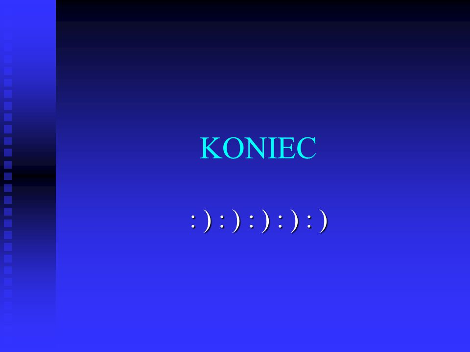 KONIEC : ) : ) : ) : ) : )