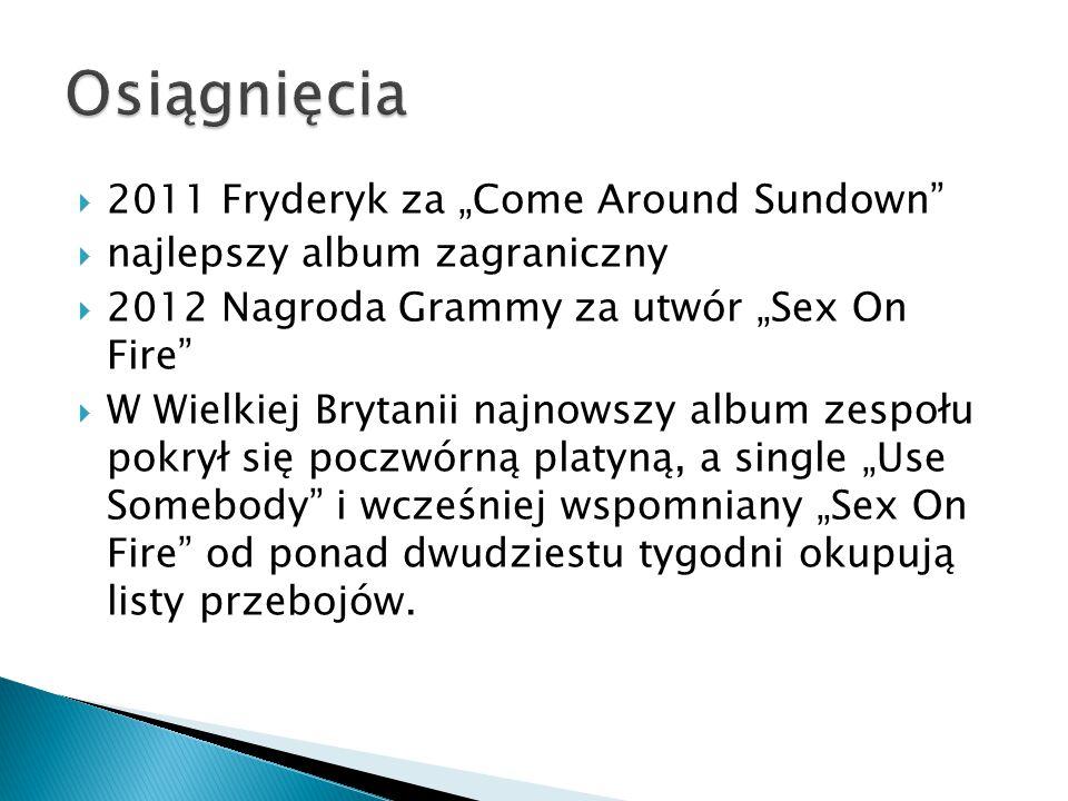 """ 2011 Fryderyk za """"Come Around Sundown""""  najlepszy album zagraniczny  2012 Nagroda Grammy za utwór """"Sex On Fire""""  W Wielkiej Brytanii najnowszy al"""