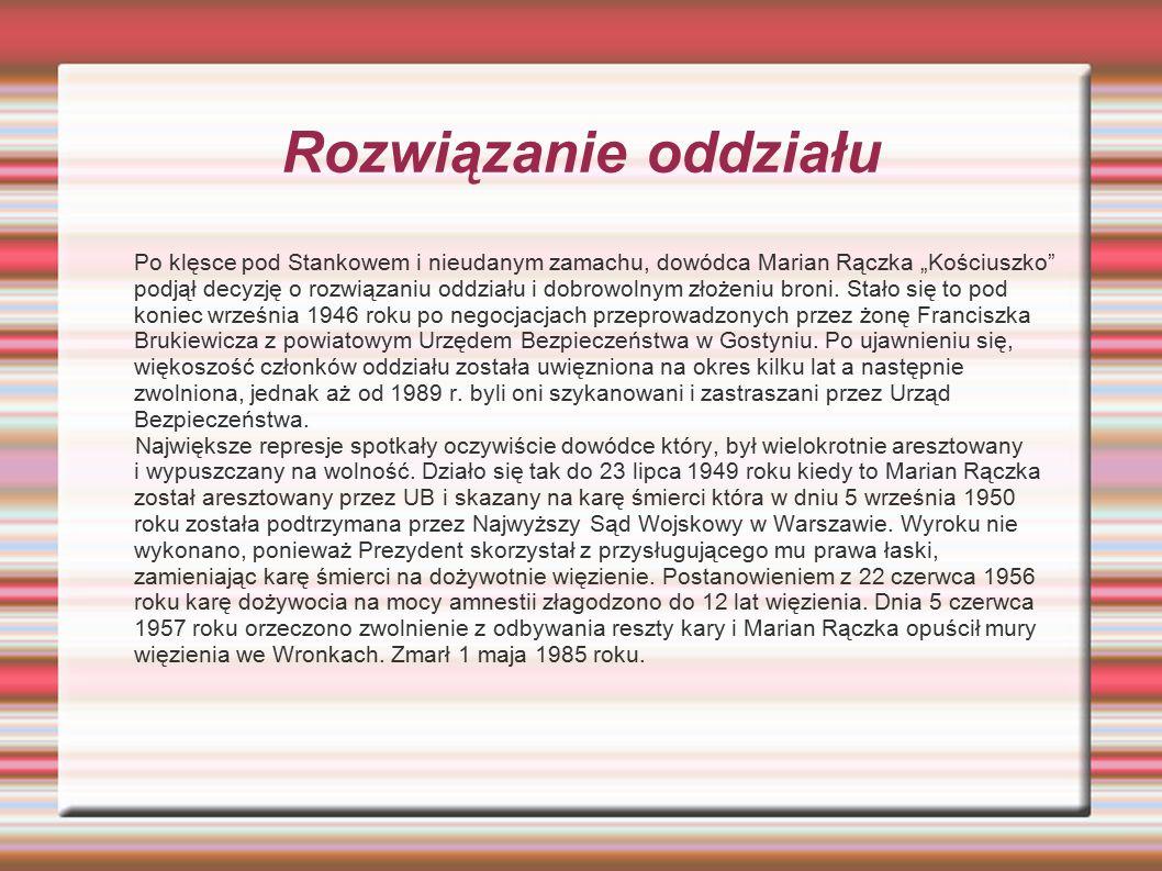 """Rozwiązanie oddziału Po klęsce pod Stankowem i nieudanym zamachu, dowódca Marian Rączka """"Kościuszko"""" podjął decyzję o rozwiązaniu oddziału i dobrowoln"""