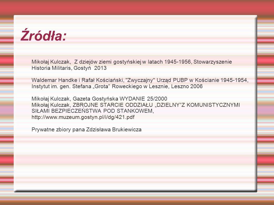 Źródła: Mikołaj Kulczak, Z dziejów ziemi gostyńskiej w latach 1945-1956, Stowarzyszenie Historia Militaris, Gostyń 2013 Waldemar Handke i Rafał Kościa