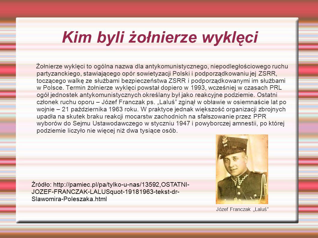Kim byli żołnierze wyklęci Żołnierze wyklęci to ogólna nazwa dla antykomunistycznego, niepodległościowego ruchu partyzanckiego, stawiającego opór sowi