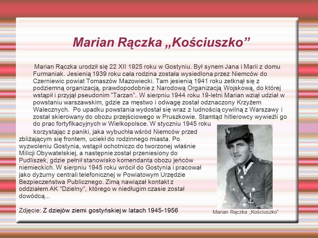 """Marian Rączka """"Kościuszko"""" Marian Rączka urodził się 22 XII 1925 roku w Gostyniu. Był synem Jana i Marii z domu Furmaniak. Jesienią 1939 roku cała rod"""