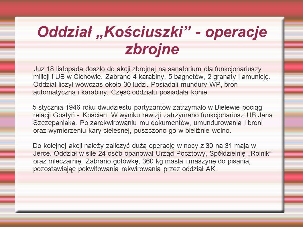 """Oddział """"Kościuszki"""" - operacje zbrojne Już 18 listopada doszło do akcji zbrojnej na sanatorium dla funkcjonariuszy milicji i UB w Cichowie. Zabrano 4"""