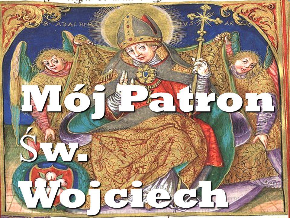 Mój patron Wojciech urodził się w Libicach, które wówczas rywalizowały z Pragą w budowie ponadplemiennego scentralizowanego państwa czeskiego.