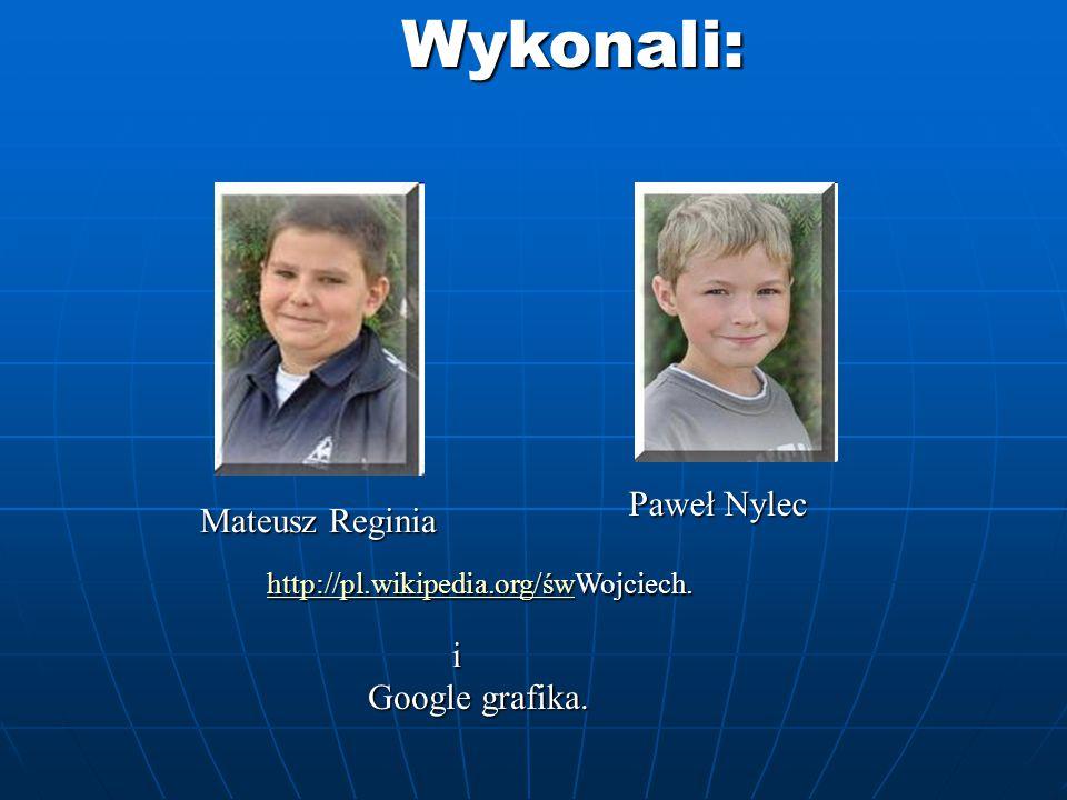 Mateusz Reginia Paweł Nylec Wykonali: http://pl.wikipedia.org/śwhttp://pl.wikipedia.org/śwWojciech.