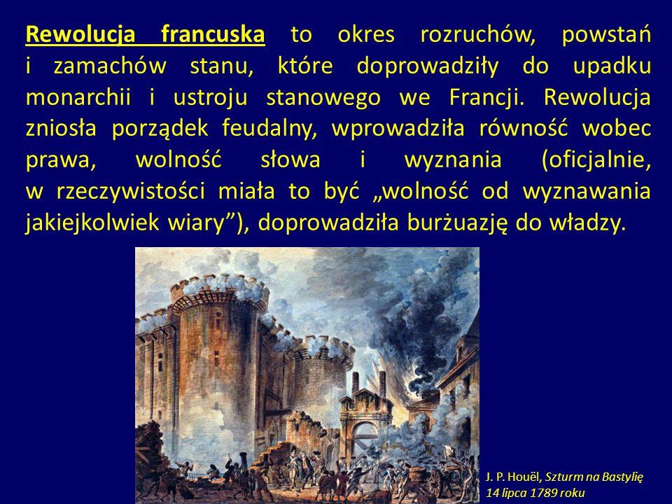 Rewolucja francuska to okres rozruchów, powstań i zamachów stanu, które doprowadziły do upadku monarchii i ustroju stanowego we Francji. Rewolucja zni