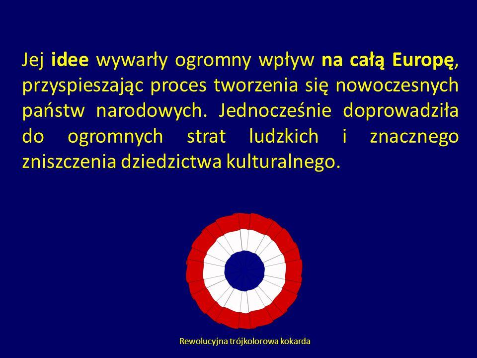 Jej idee wywarły ogromny wpływ na całą Europę, przyspieszając proces tworzenia się nowoczesnych państw narodowych. Jednocześnie doprowadziła do ogromn