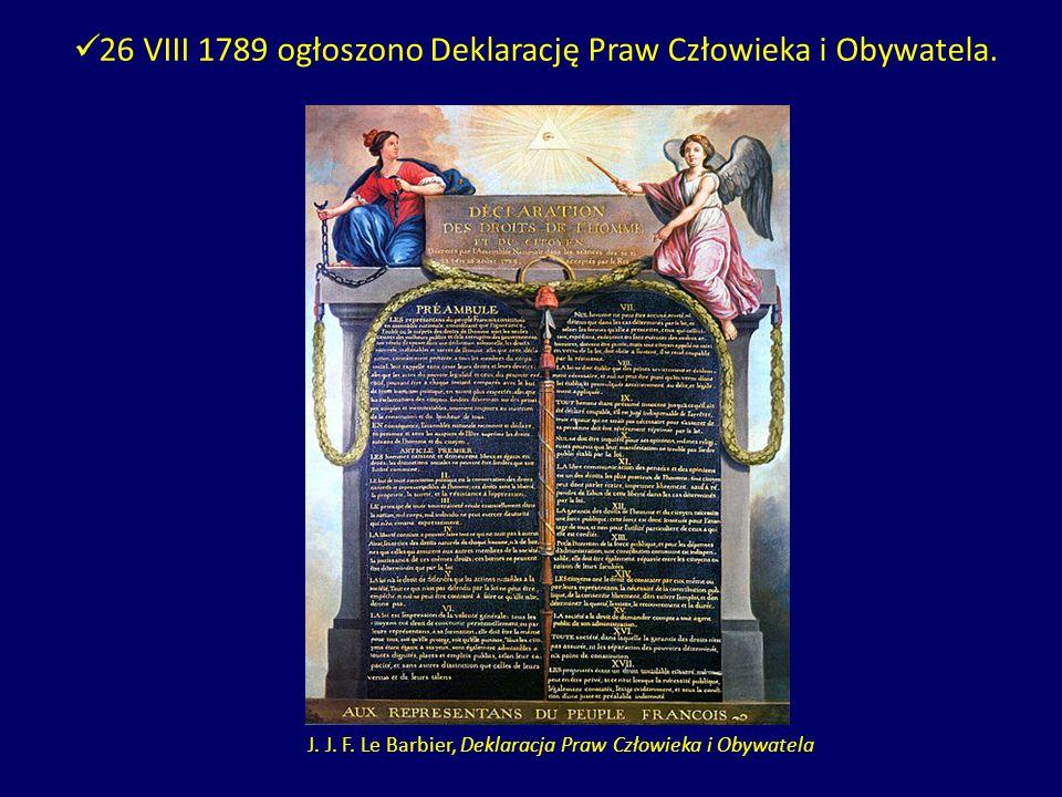 26 VIII 1789 ogłoszono Deklarację Praw Człowieka i Obywatela.