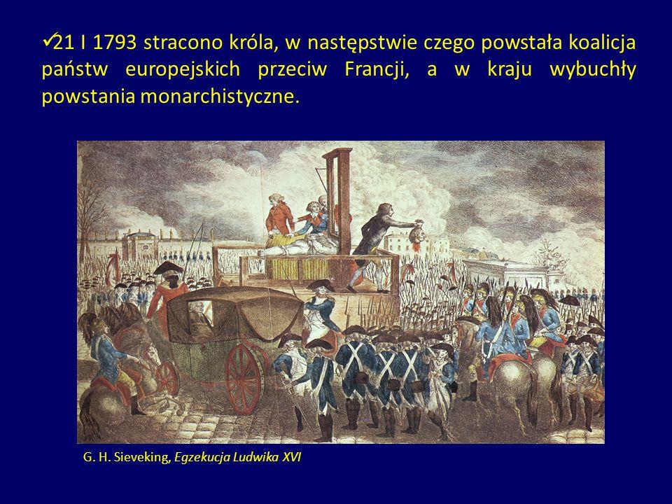 21 I 1793 stracono króla, w następstwie czego powstała koalicja państw europejskich przeciw Francji, a w kraju wybuchły powstania monarchistyczne.