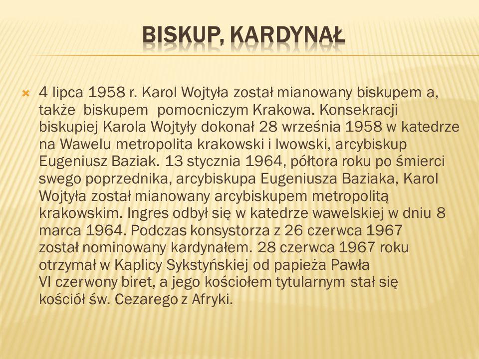  4 lipca 1958 r. Karol Wojtyła został mianowany biskupem a, także biskupem pomocniczym Krakowa. Konsekracji biskupiej Karola Wojtyły dokonał 28 wrześ