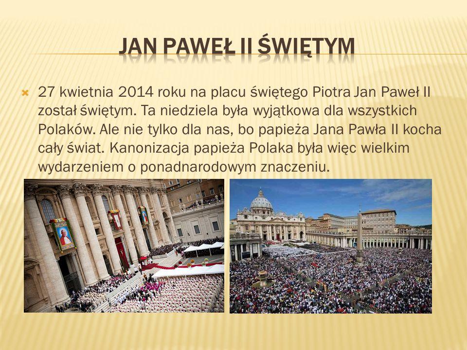  27 kwietnia 2014 roku na placu świętego Piotra Jan Paweł II został świętym. Ta niedziela była wyjątkowa dla wszystkich Polaków. Ale nie tylko dla na