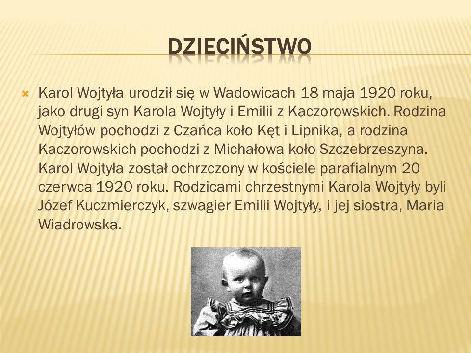  Karol Wojtyła urodził się w Wadowicach 18 maja 1920 roku, jako drugi syn Karola Wojtyły i Emilii z Kaczorowskich. Rodzina Wojtyłów pochodzi z Czańca