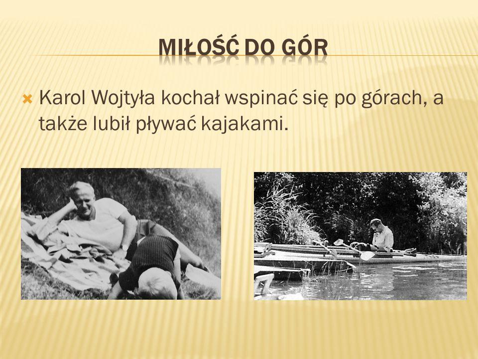  Karol Wojtyła kochał wspinać się po górach, a także lubił pływać kajakami.