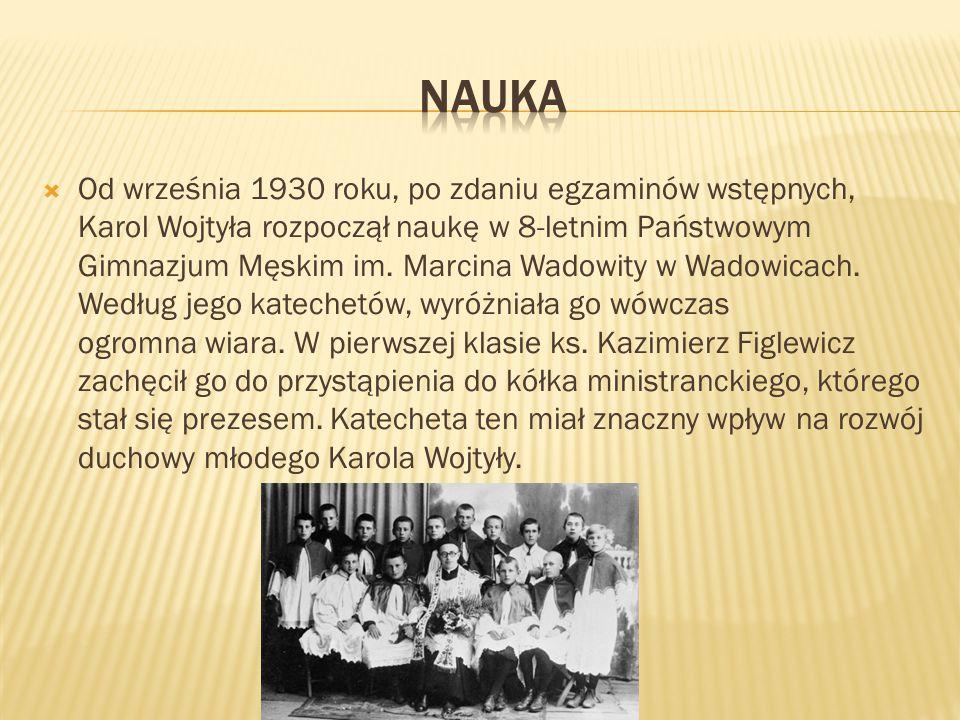  Od września 1930 roku, po zdaniu egzaminów wstępnych, Karol Wojtyła rozpoczął naukę w 8-letnim Państwowym Gimnazjum Męskim im. Marcina Wadowity w Wa