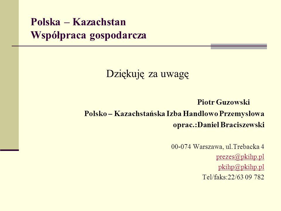 Polska – Kazachstan Współpraca gospodarcza Dziękuję za uwagę Piotr Guzowski Polsko – Kazachstańska Izba Handlowo Przemysłowa oprac.:Daniel Braciszewsk