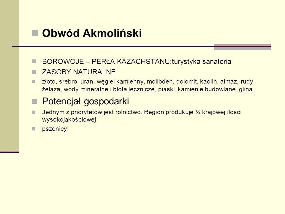 Obwód Akmoliński BOROWOJE – PERŁA KAZACHSTANU;turystyka sanatoria ZASOBY NATURALNE złoto, srebro, uran, węgiel kamienny, molibden, dolomit, kaolin, ał