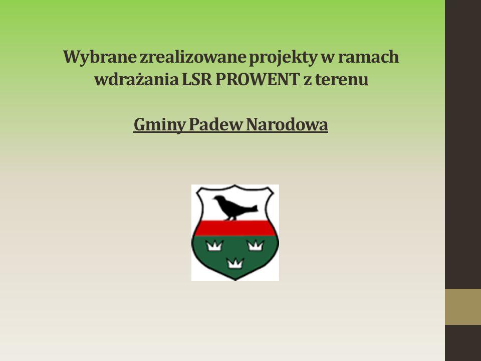 Wybrane zrealizowane projekty w ramach wdrażania LSR PROWENT z terenu Gminy Padew Narodowa