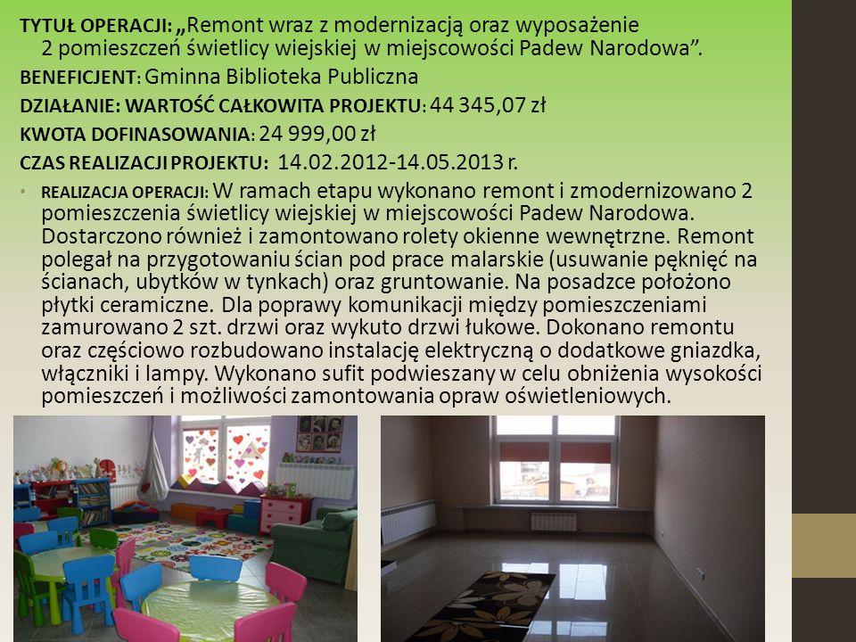 """TYTUŁ OPERACJI: """"Remont wraz z modernizacją oraz wyposażenie 2 pomieszczeń świetlicy wiejskiej w miejscowości Padew Narodowa ."""
