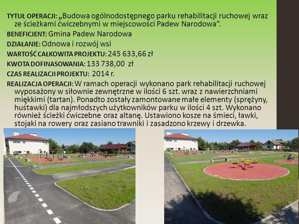 """TYTUŁ OPERACJI: """"Budowa ogólnodostępnego parku rehabilitacji ruchowej wraz ze ścieżkami ćwiczebnymi w miejscowości Padew Narodowa ."""