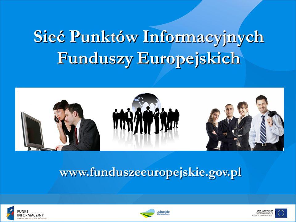 1 Sieć Punktów Informacyjnych Funduszy Europejskich www.funduszeeuropejskie.gov.pl