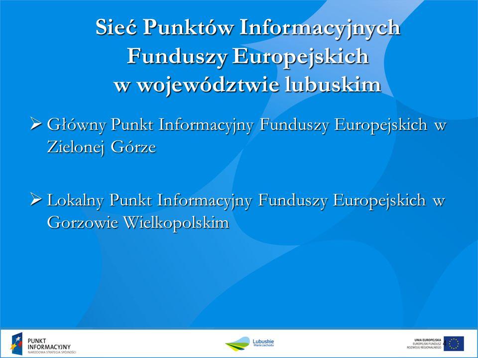 4 Sieć Punktów Informacyjnych Funduszy Europejskich w województwie lubuskim  Główny Punkt Informacyjny Funduszy Europejskich w Zielonej Górze  Lokal