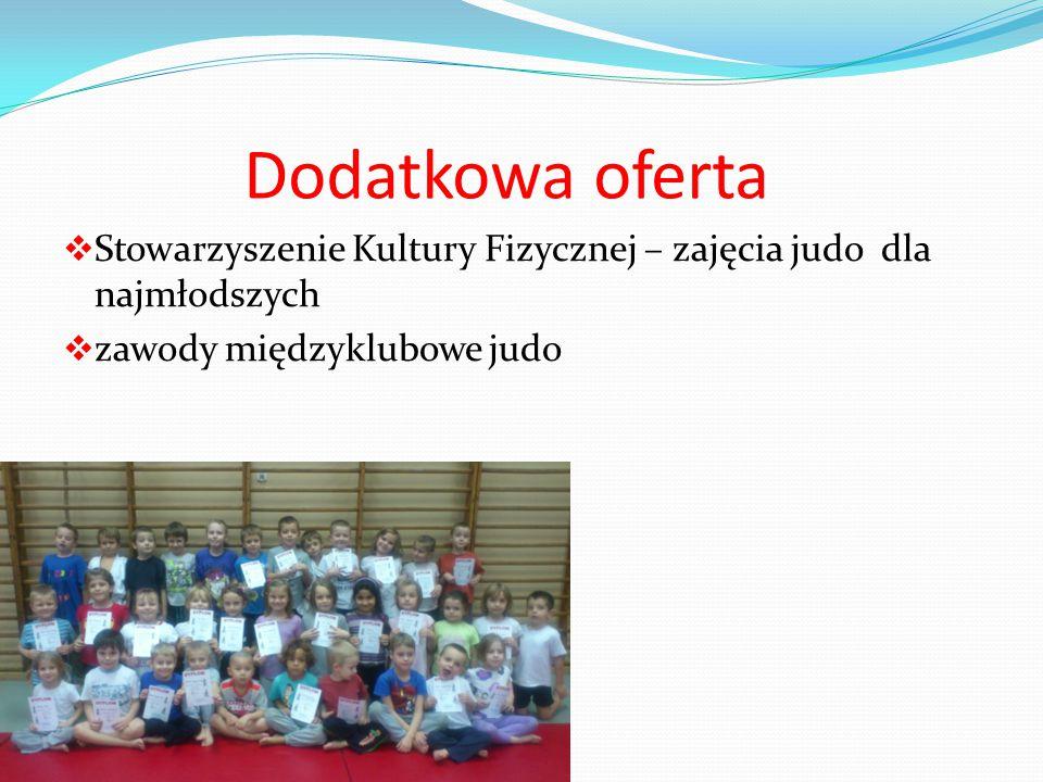 Dodatkowa oferta  Stowarzyszenie Kultury Fizycznej – zajęcia judo dla najmłodszych  zawody międzyklubowe judo