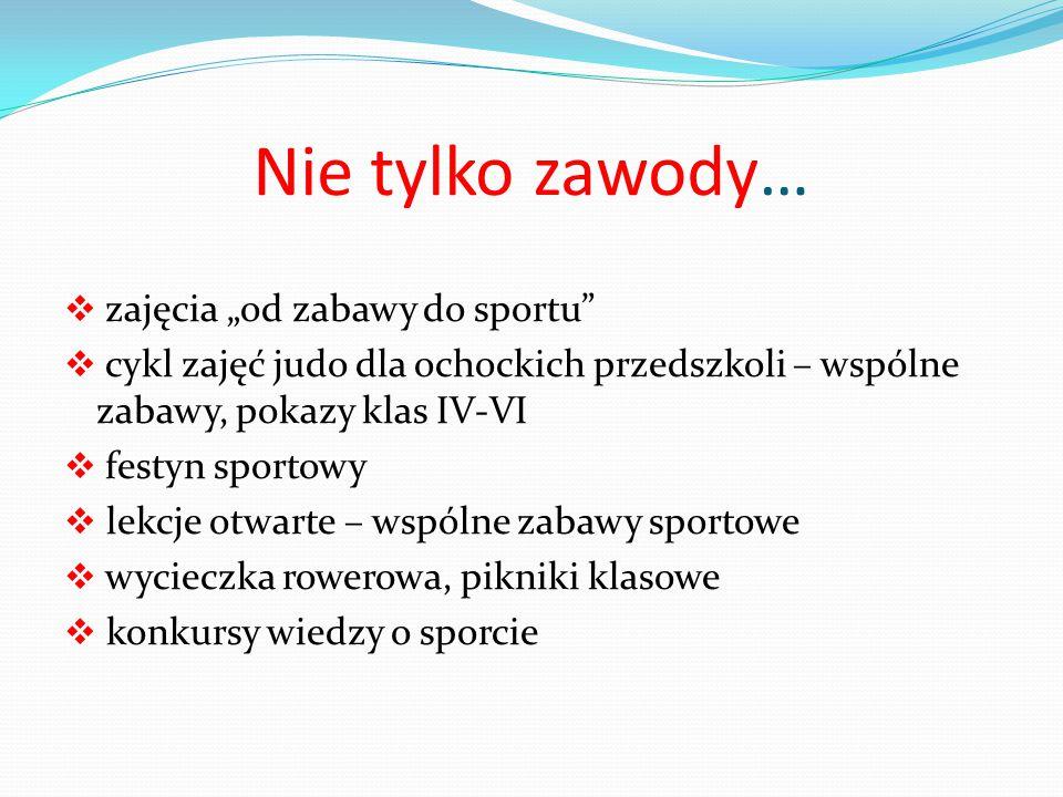 """Nie tylko zawody…  zajęcia """"od zabawy do sportu""""  cykl zajęć judo dla ochockich przedszkoli – wspólne zabawy, pokazy klas IV-VI  festyn sportowy """