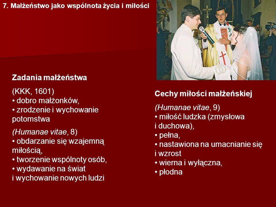 7. Małżeństwo jako wspólnota życia i miłości Zadania małżeństwa Cechy miłości małżeńskiej (KKK, 1601) dobro małżonków, zrodzenie i wychowanie potomstw