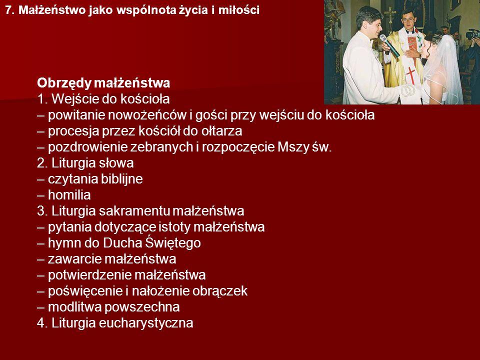 7. Małżeństwo jako wspólnota życia i miłości Obrzędy małżeństwa 1. Wejście do kościoła – powitanie nowożeńców i gości przy wejściu do kościoła – proce