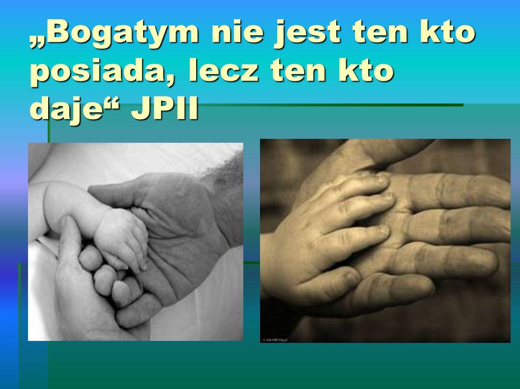 """""""Bogatym nie jest ten kto posiada, lecz ten kto daje JPII"""