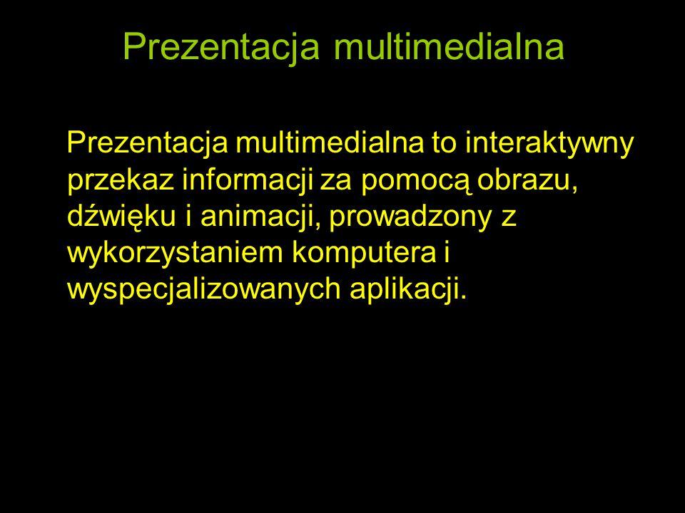 Prezentacja multimedialna Prezentacja multimedialna to interaktywny przekaz informacji za pomocą obrazu, dźwięku i animacji, prowadzony z wykorzystaniem komputera i wyspecjalizowanych aplikacji.