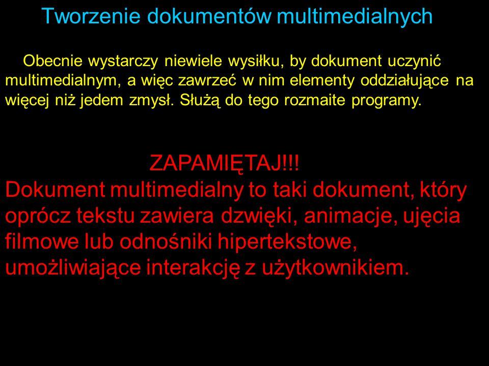 Tworzenie dokumentów multimedialnych Obecnie wystarczy niewiele wysiłku, by dokument uczynić multimedialnym, a więc zawrzeć w nim elementy oddziałując
